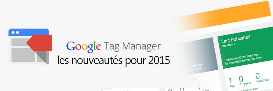 Ce qui va changer avec la nouvelle interface de Google Tag Manager