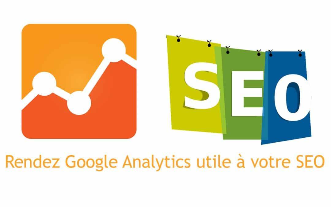 Rendez Google Analytics utile à votre SEO